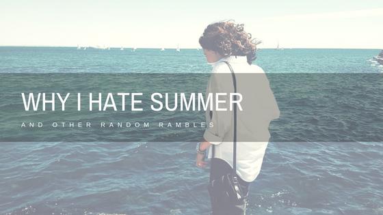 why i hate summer